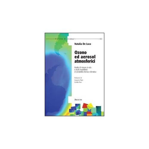 Ozono Ed Aerosol Atmosferici. Analisi Di Misure In-Situ E Studi Modellistici Di Sensibilità Chimico-Climatica