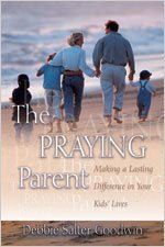 The Praying Parent: Making a Lasting Difference in Your Kids' Lives by Debbie Salter Goodwin (2005-04-01)