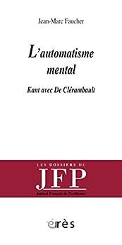 Paginas Para Descargar Libros L'automatisme mental: Kant avec De Clérambault (Les dossiers du JFP) PDF Android