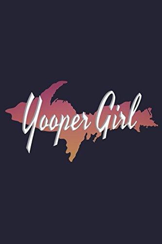 Yooper Girl: Upper Peninsula Michigan Blank Lined Journal for Women & Girls -