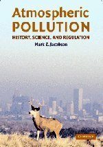 Atmospheric Pollution: History, Science, and Regulation 1st edition by Jacobson, Professor Mark Z. (2002) Paperback