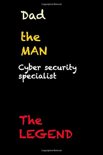 dad the  man cyber security specialist the legend: funny gift for father  notebook / father's day  black lined journal gift, 119 pages, 6x9, soft cover, matte finish