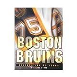 The Boston Bruins: Celebrating 75 Years