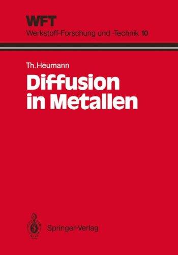Diffusion in Metallen: Grundlagen, Theorie, Vorgänge in Reinmetallen und Legierungen (WFT Werkstoff-Forschung und -Technik, Band 10)