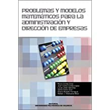 Problemas y Modelos Matemáticos Para La Administración y Dirección de Empresas