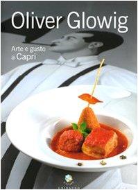 Oliver Glowig. Arte e gusto a Capri. Ediz. illustrata