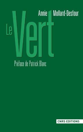 Le vert : Dictionnaire de la couleur, mots et expressions d'aujourd'hui XXe-XXIe