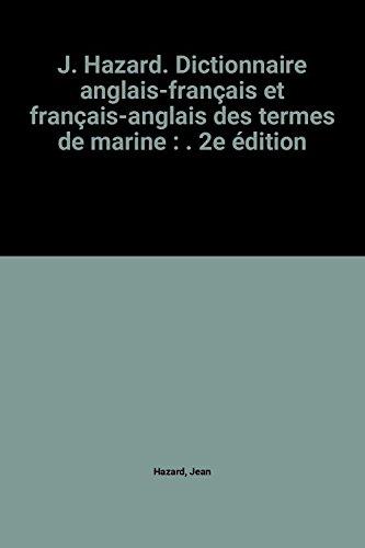 J. Hazard. Dictionnaire anglais-français et français-anglais des termes de marine : . 2e édition par Jean Hazard