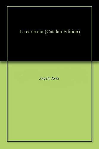 La carta era (Catalan Edition) por Angela Koks