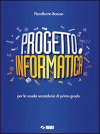 Progetto informatica. Per la Scuola media. Con CD-ROM