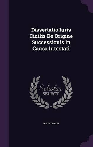Dissertatio Iuris Ciuilis De Origine Successionis In Causa Intestati