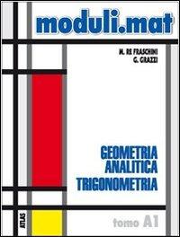 Moduli.mat. Tomo A1: Geometria analitica, trigonometria. Per le Scuole superiori