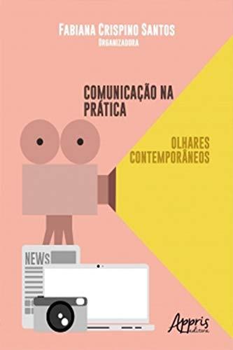 Comunicação na Prática: Olhares Contemporâneos (Portuguese Edition)