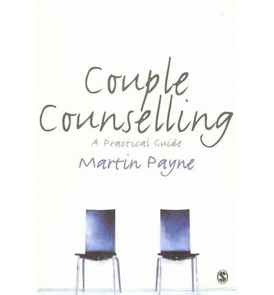 [(Couple Counselling: A Practical Guide)] [ By (author) Martin Payne ] [April, 2010]