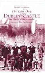The Last Days of Dublin Castle: The Mark Sturgis Diaries