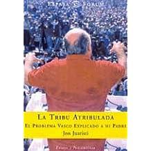LA Tribu Atribulada. El Nacionalismo Vasco Explicado a Mi Padre