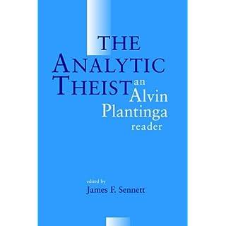 The Analytic Theist: An Alvin Plantinga Reader: Alvin Plantiga Reader