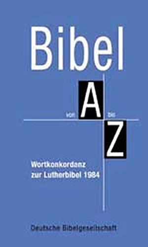 Bibel von A bis Z: Wortkonkordanz zur Lutherbibel 1984