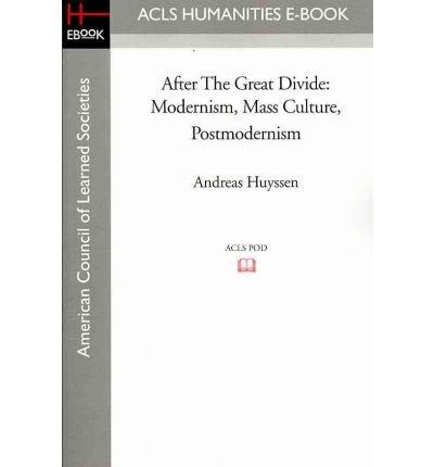 [(After the Great Divide: Modernism, Mass Culture, Postmodernism * * )] [Author: Professor Andreas Huyssen] [Nov-2008]