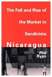 The Fall and Rise of the Market in Sandinista Nicaragua by Phil Ryan (1995-06-01)