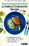 Abwechslungsreiche Diät bei zu hohem Cholesterin-Spiegel: So ernähren Sie sich optimal. 100 Seiten köstliche Rezepte. Guten Appetit vom Frühstück bis zum Abendessen