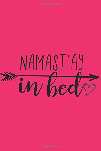 Namast'ay In Bed: Gag Gift: Funny Saying: Lined Notebook: Journal To Write In. Yoga Lover Gift Idea