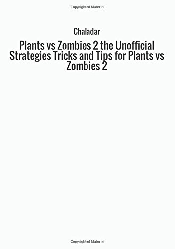 Plants vs Zombies 2 the Unofficial Strategies Tricks and Tips for Plants vs Zombies 2 por Chaladar
