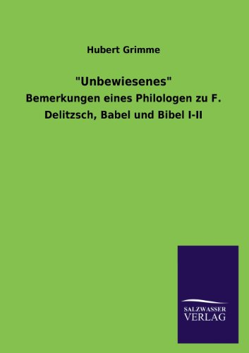 """""""Unbewiesenes"""": Bemerkungen eines Philologen zu F. Delitzsch, Babel und Bibel I-II"""