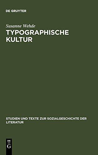 Typographische Kultur: Eine zeichentheoretische und kulturgeschichtliche Studie zur Typographie und ihrer Entwicklung (Studien und Texte zur Sozialgeschichte der Literatur, Band 69)