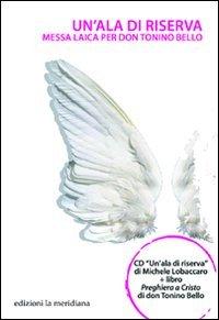Un'ala di riserva. Messa laica per don Tonino Bello. Con CD Audio