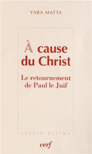 A cause du Christ : Le retournement de Paul le Juif par Yara Matta