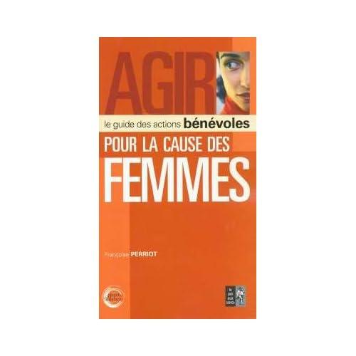 Agir : Le guide des actions bénévoles pour la cause des femmes