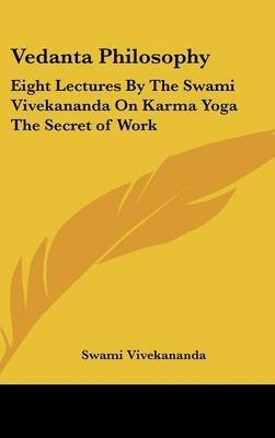 [(Vedanta Philosophy : Eight Lectures by the Swami Vivekananda on Karma Yoga the Secret of Work)] [By (author) Swami Vivekananda] published on (July, 2007) par Swami Vivekananda