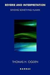 Reverie and Interpretation: Sensing Something Human by Thomas H. Ogden (1-Jan-1999) Paperback