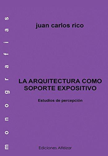 La Arquitectura Como Soporte Expositivo (Monografías nº 4)