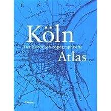 Köln. Der historisch-topographische Atlas
