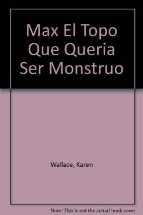 Max El Topo Que Queria Ser Monstruo por Karen Wallace