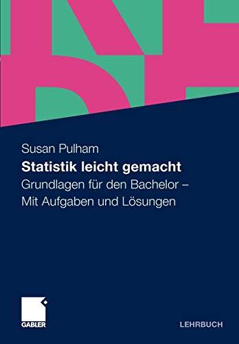 Statistik leicht gemacht: Grundlagen für den Bachelor. Mit Aufgaben und Lösungen (German Edition)