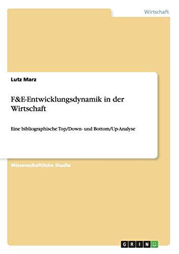 F&E-Entwicklungsdynamik in der Wirtschaft: Eine bibliographische Top/Down- und Bottom/Up-Analyse