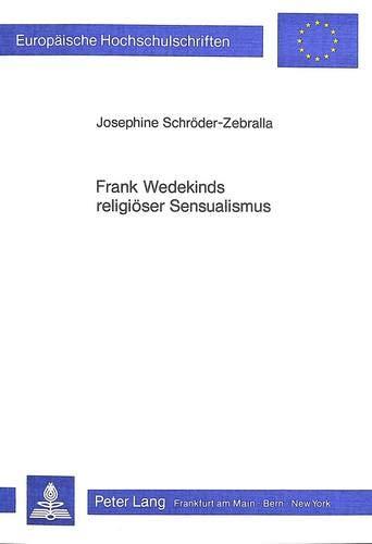 Frank Wedekinds religiöser Sensualismus: Die Vereinigung von Kirche und Freudenhaus? (Europäische Hochschulschriften / European University Studies / ... Langue et littérature allemandes, Band 840)