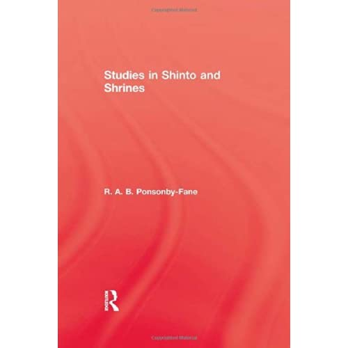 Studies In Shinto & Shrines (Kegan Paul Japan Library) by R. A. B. Ponsonby-Fane (2005-05-24)