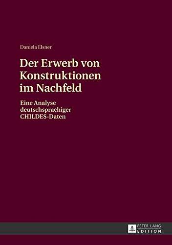 Der Erwerb von Konstruktionen im Nachfeld: Eine Analyse deutschsprachiger CHILDES-Daten por Daniela Elsner