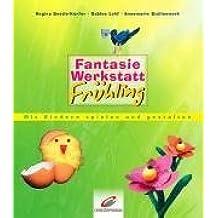 Fantasiewerkstatt Frühling: Mit Kindern spielen und gestalten