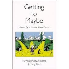 Getting To Maybe: How to Excel on Law School Exams 1st (first) edition