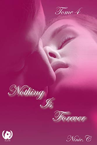 Nothing Is Forever - Tome 4: Romance par Ninie C