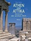 Athen und Attika: Zentrum der Antiken Welt - Klaus Gallas