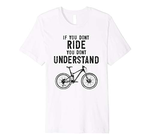 6935a65fbc15 If You Don't Ride You Don't Understand T-Shirt MTB Bikes