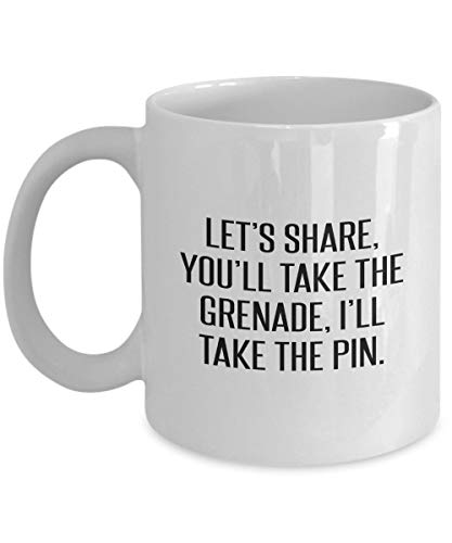 Let's Share You'll Take The Grenade I'll Take The Pin Funny Sarcastic Quote Mug -