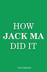 How Jack Ma Did It: An Analysis of Alibaba's Success (Best Business Books) (English Edition)