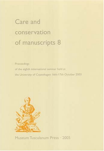 Care & Conservation of Manuscripts, Volume 8: Proceedings of the Eighth International Seminar Held at the University of Copenhagen 16th-17th October 2003: v. 8